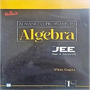 Advanced Problems in Algebra for JEE Main & Advanced