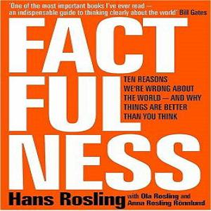 Factfulness: Ten Reasons We're Wrong About The World