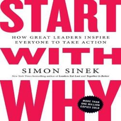 Start With Why How Great Leaders Inspire Everyone To Take Action books