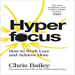 Hyperfocus:How to work less and achieve more