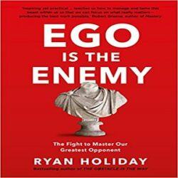 Ego is the Enemy The Fight to Master Our Greatest Opponent books