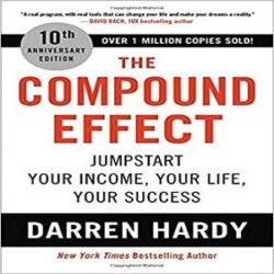 The Compound Effect Jumpstart Your Income, Your Life, Your Success books