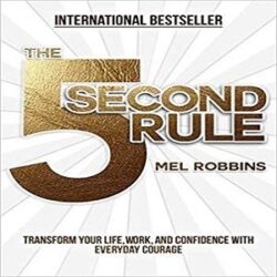 The 5 Second Rule Transform your Life, Work, and Confidence with Everyday Courage books