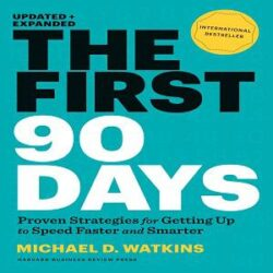 The First 90 Days Proven Strategies for Getting Up to Speed Faster and Smarter, Updated and Expanded books