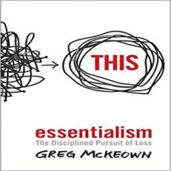 Essentialism The Disciplined Pursuit of Less books