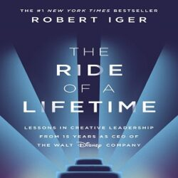 The Ride of a Lifetime Lessons in Creative Leadership from 15 Years as CEO of the Walt Disney Company books