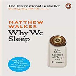 Why We Sleep The New Science of Sleep and Dreams books