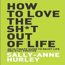 HOW TO LOVE THE SHIT OUT OF LIFE books