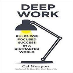 Deep Work Rules for Focused Success in a Distracted World Paperback books
