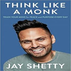 Think Like a Monk The secret of how to harness the power of positivity and be happy now books