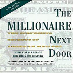 The Millionaire Next Door The Surprising Secrets of America's Wealthy books