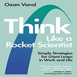 Think Like a Rocket Scientist Simple Strategies for Giant Leaps in Work and Life books