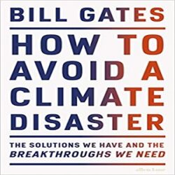 How to Avoid a Climate Disaster The Solutions We Have and the Breakthroughs We Need books