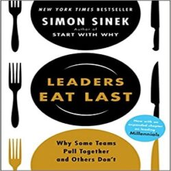 Leaders Eat Last (With a New Chapter) Why Some Teams Pull Together and Others Don't books