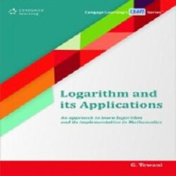 Logarithm and its Applications An approach to learn logarithm and its implementation in Mathematics books