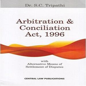 Arbitration and Conciliation Act, 1996 by SC Tripathi