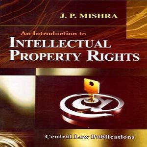 An Introduction To Intellectual Property Rights JP Mishra