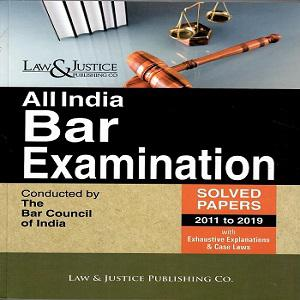 All India Bar Examination (Solved Paper 2011 to 2019) with Exhaustive Explanations & Case Laws