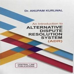 An Introduction to Alternative Dispute Resolution System (ADR) by Anupam Kurlwal books