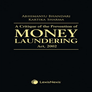 A Critique of the Prevention of Money Laundering Act,2002