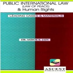 Ascent's Public International Law (Law of Peace) & Human Rights [Edition 2020] By Dr. Ashok K. Jain books