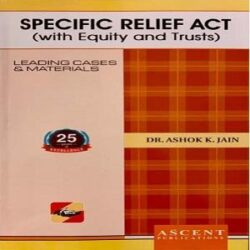 Ascent's Specific Relief Act (With Equity and Trusts) [2nd Edition 2019] By Dr. Ashok K. Jain books