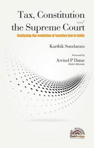Tax Constitution and the Supreme Court Analysing the evolution of Taxation Law in India