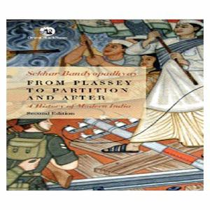 From Plassey To Partition and After (A history of modern india)