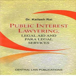 Public Interest Lawyering, Legal Aid And Para-Legal Services by Kailash Rai
